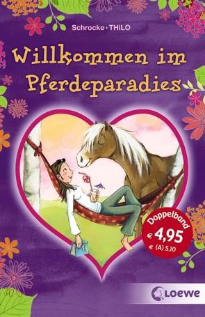Willkommen im Pferdeparadies von Schrocke,  Kathrin, THiLO