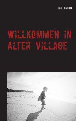 Willkommen in Alter Village von Trouw,  Jan