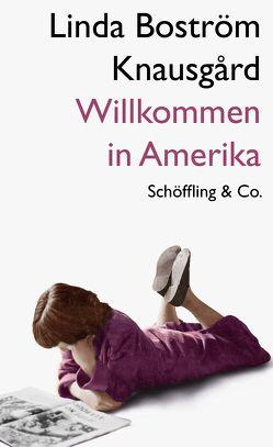 Willkommen in Amerika von Boström Knausgård,  Linda, Reichel,  Verena