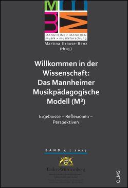 Willkommen in der Wissenschaft: Das Mannheimer Musikpädagogische Modell (M3) von Krause-Benz,  Martina