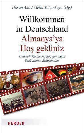 Willkommen in Deutschland – Almanya'ya Hos geldiniz von Aka,  Hasan, Yalcinkaya,  Metin