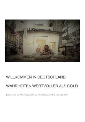 Willkommen in Deutschland – Wahrheiten wertvoller als Gold von Kühn,  Udo