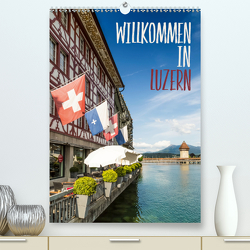 Willkommen in Luzern (Premium, hochwertiger DIN A2 Wandkalender 2020, Kunstdruck in Hochglanz) von Viola,  Melanie
