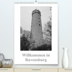 Willkommen in Ravensburg (Premium, hochwertiger DIN A2 Wandkalender 2020, Kunstdruck in Hochglanz) von kattobello