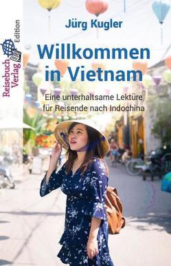 Willkommen in Vietnam von Jürg,  Kugler