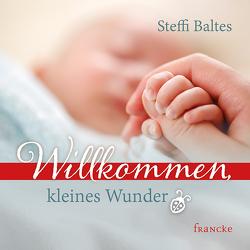 Willkommen kleines Wunder von Baltes,  Steffi