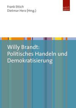 Willy Brandt: Politisches Handeln und Demokratisierung von Ettrich,  Frank, Herz,  Dietmar