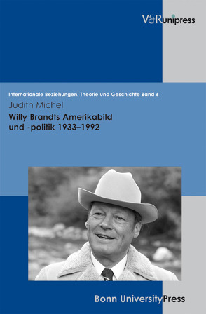 Willy Brandts Amerikabild und -politik 1933–1992 von Dahlmann,  Dittmar, Hacke,  Christian, Hildebrand,  Klaus, Hillgruber,  Christian, Michel,  Judith, Scholtyseck,  Joachim