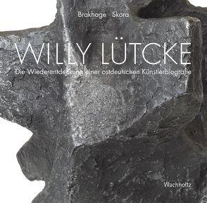 Willy Lütcke 1905-1982 von Brakhage,  Anke, Skora,  Ariane