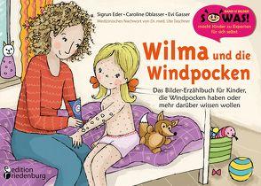 Wilma und die Windpocken – Das Bilder-Erzählbuch für Kinder, die Windpocken haben oder mehr darüber wissen wollen von Eder,  Sigrun, Gasser,  Evi, Oblasser,  Caroline, Taschner,  Dr. med. Ute