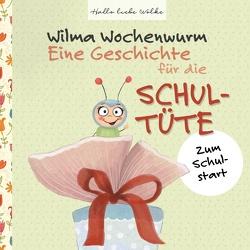 Wilma Wochenwurm: Eine Geschichte für die Schultüte von Bohne,  Susanne
