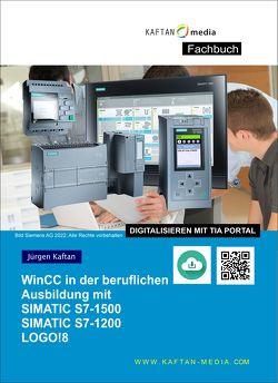 WinCC in der beruflichen Ausbildung mit SIMATIC S7-1200 /1500 von Kaftan,  Jürgen