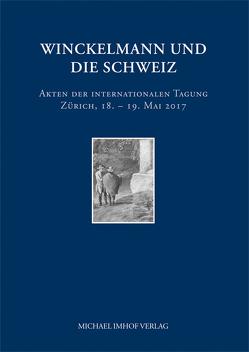 Winckelmann und die Schweiz von Beyer,  Andreas, Krähenbühl,  Regula, Kunze,  Max, Müller,  Adelheit, Oberli,  Matthias