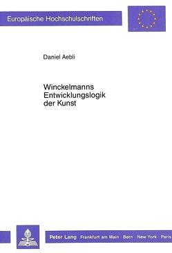 Winckelmanns Entwicklungslogik der Kunst von Aebli,  Daniel
