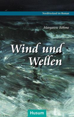 Wind und Wellen von Böhme,  Margarete