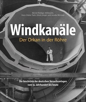 Windkanäle. Der Orkan in der Röhre von Ahlbrecht,  Bernd-Rüdiger Dr., Tack,  Hans-Dieter, Unger,  Ulrich Dr., Wichner,  Jessika Dr.