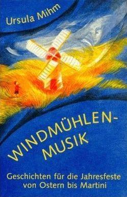 Windmühlenmusik von Mihm,  Ursula