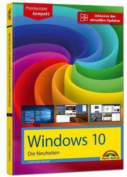 Windows 10 Neuheiten – inklusive der aktuellsten Updates – alle neuen Funktionen von Windows 10 in diesem Buch Creators Update Oktober 2017 von Immler,  Christian
