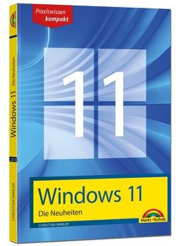 Windows 11 Neuheiten – das neue Windows erklärt. Für Einsteiger und Fortgeschrittene von Immler,  Christian