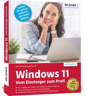 Windows 11 – Vom Einsteiger zum Profi von Baumeister,  Inge, Schmid,  Anja