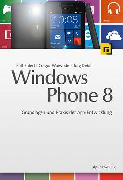 Windows Phone 8 von Debus,  Jörg, Ehlert,  Ralf, Woiwode,  Gregor