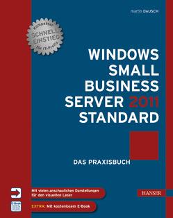 Windows Small Business Server 2011 Standard Das Praxisbuch von Dausch,  Martin