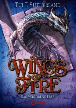 Wings of Fire – Das verlorene Erbe von Reiter,  Bea, Sutherland,  Tui T.