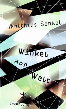 Winkel der Welt von Senkel,  Matthias