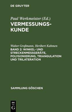 Vermessungskunde / Winkel- und Streckenmeßgeräte, Polygonierung, Triangulation und Trilateration von Grossmann,  Walter, Kahmen,  Heribert