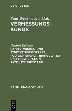 Winkel- und Streckenmeßgeräte, Polygonierung, Triangulation und Trilateration, Satellitengeodäsie von Kahmen,  Heribert