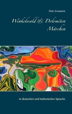Winkelwald & Dolomiten Märchen von Armanini,  Patti