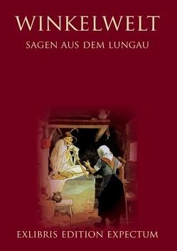 Winkelwelt – Sagen aus dem Lungau – Edition Exlibris Expectum von Exlibris Publishing,  Bochum (Germany), Krogull,  Jörg, Steiner,  Getraud, w.pfeifenberger verlag,  Tamsweg (Austria)