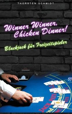 Winner Winner, Chicken Dinner! von Schmidt,  Thorsten