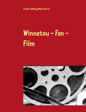 Winnetou – Fan – Film von Dietrich,  Mike, Wöbking,  Joachim