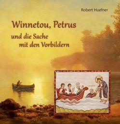 Winnetou, Petrus und die Sache mit den Vorbildern von Huefner,  Robert