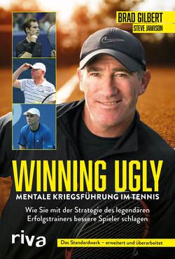 Winning Ugly – Mentale Kriegsführung im Tennis von Gilbert,  Brad, Jamison,  Steve