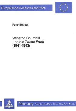 Winston Churchill und die «Zweite Front» (1941-1943) von Böttger,  Peter