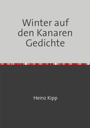 Winter auf den Kanaren Gedichte von Kipp,  Heinz