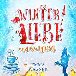 Winter, Liebe und ein Wiesel (Digipak-Version) von Bittner,  Dagmar, Wagner,  Emma