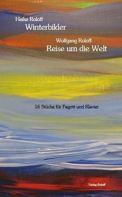 Winterbilder und Reise um die Welt von Roloff,  Heike, Roloff,  Wolfgang