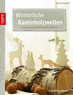Winterliche Kaminholzwelten von Täubner,  Armin