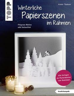 Winterliche Papierszenen im Rahmen (kreativ.kompakt) von Täubner,  Armin