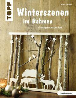 Winterszenen im Rahmen (kreativ.kompakt.) von Täubner,  Armin