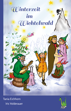 Winterzeit im Wichtelwald von Eichhorn,  Tania, Volderauer,  Iris