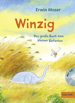 Winzig. Das große Buch vom kleinen Elefanten von Moser,  Erwin