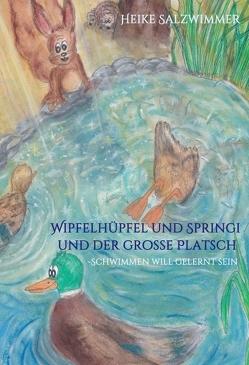 Wipfelhüpfel und Springi und der große Platsch von Salzwimmer,  Heike