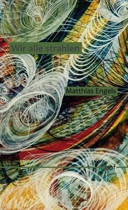 Wir alle strahlen von Engels,  Matthias
