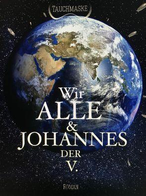 Wir Alle und Johannes der V. von Tauchmaske, The wooky people