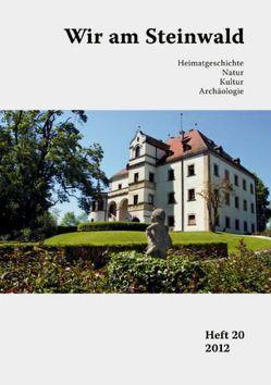 Wir am Steinwald / Wir am Steinwald 20 – 2012 von Neubauer,  Michael, Stark,  Harald, Steinwaldia Pullenreuth e.V.