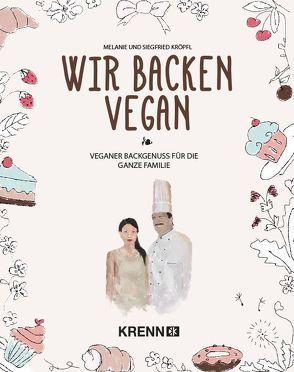 Wir backen vegan von Kröpfl,  Siegfried